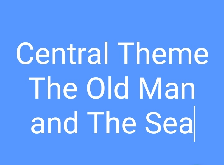 Central theme of the novel the old man and the sea