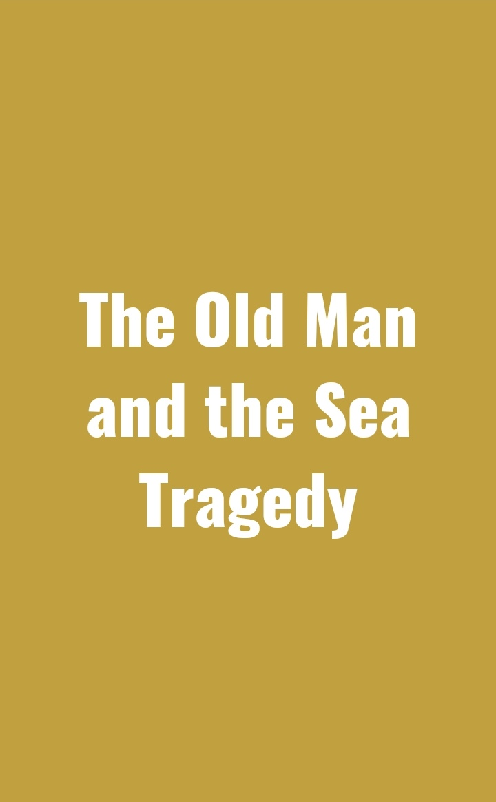 The Old man and the sea a tragedy