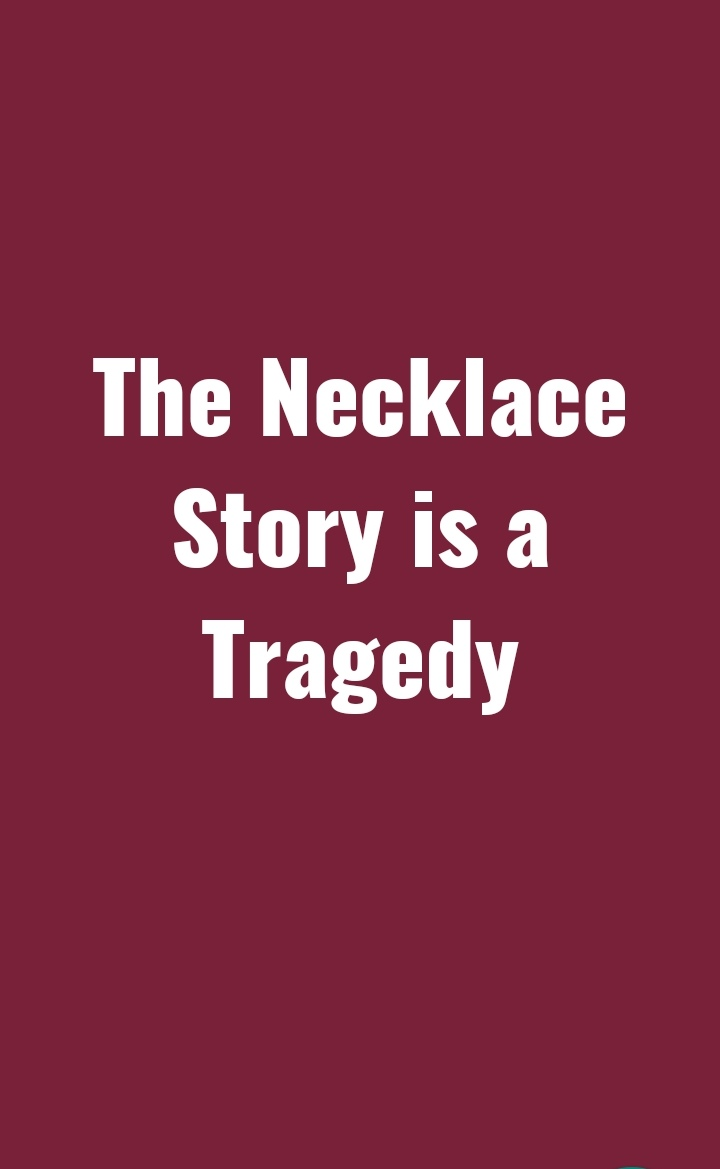 The Necklace Story is a tragedy