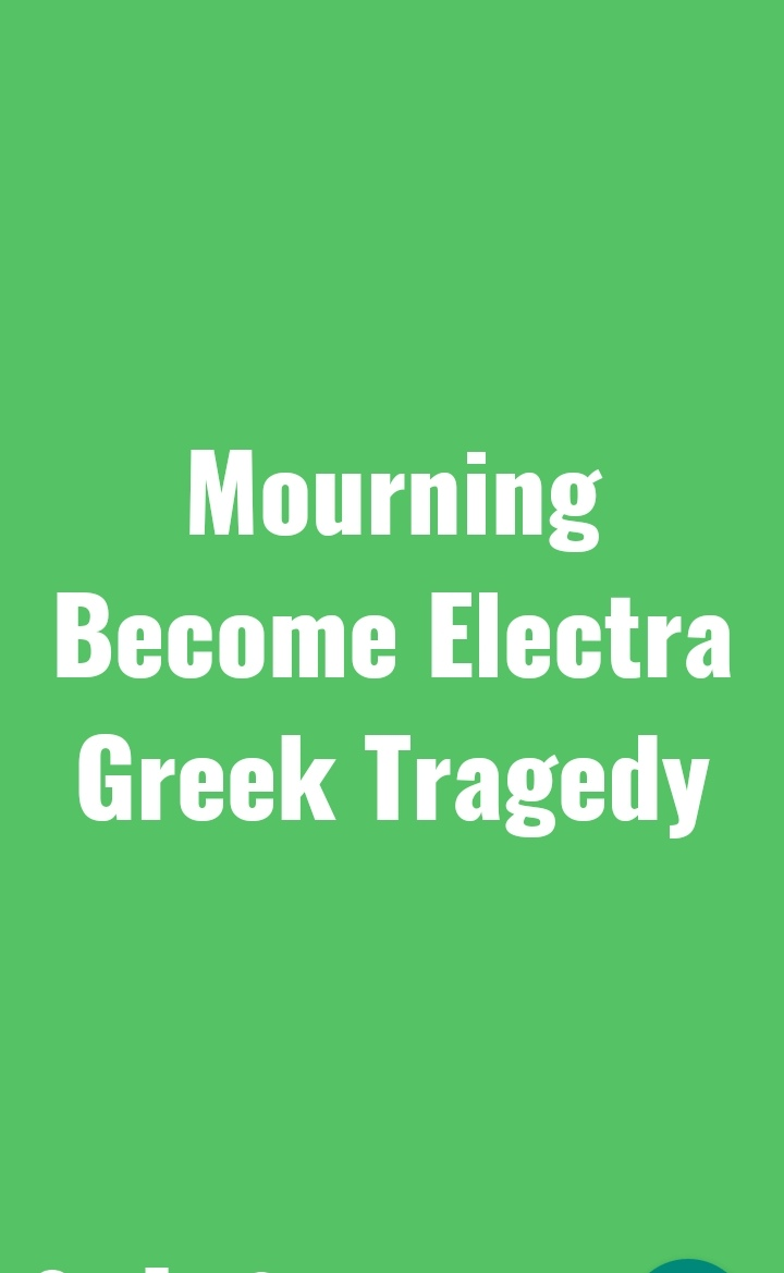 Mourning Becomes Electra Greek Tragedy