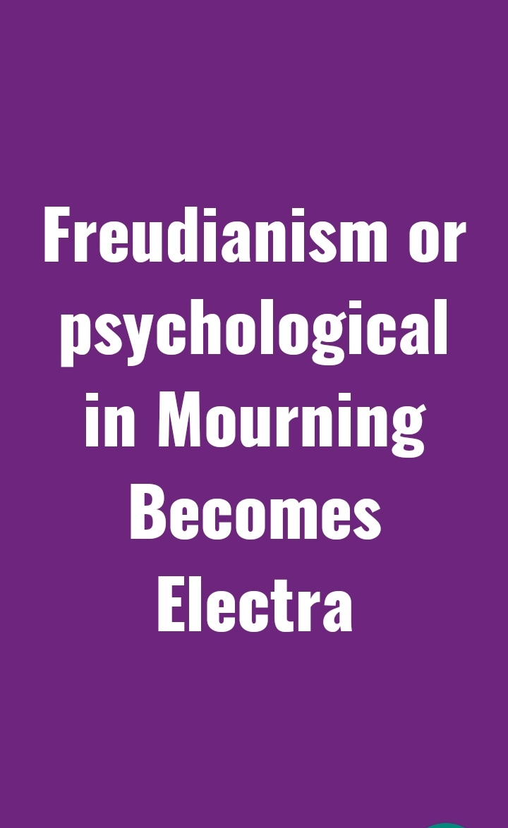 Mourning Becomes Electra Freudianism or Psychological