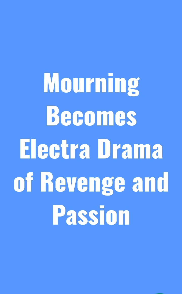Mourning Becomes Electra DRAMA of Revenge and Passion