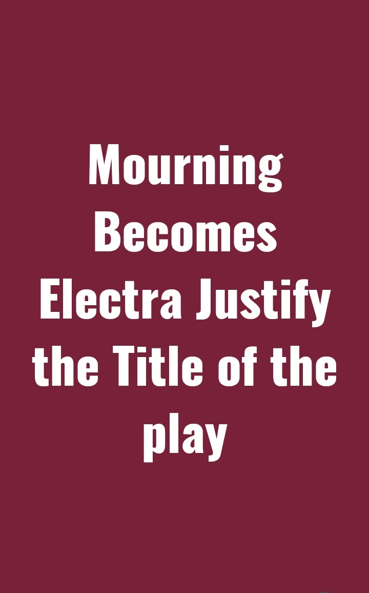 Justify the Title Mourning Becomes Electra