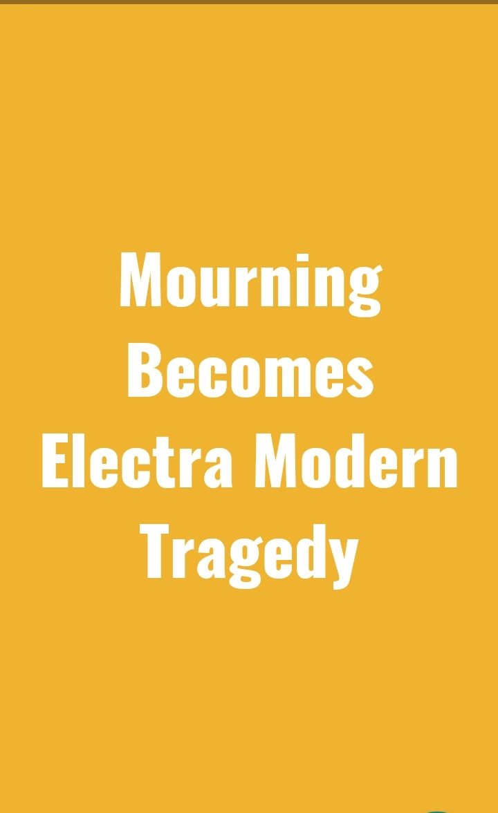 MOURNING BECOMES ELECTRA MODERN TRAGEDY'