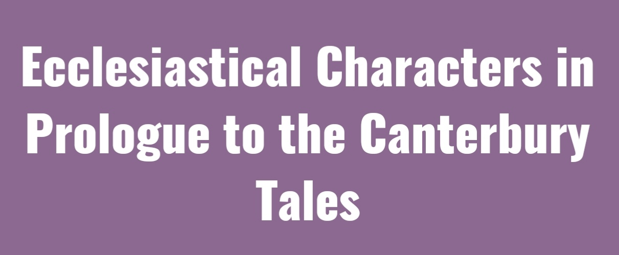 Ecclesiastical Characters in Prologue to the Canterbury Tales