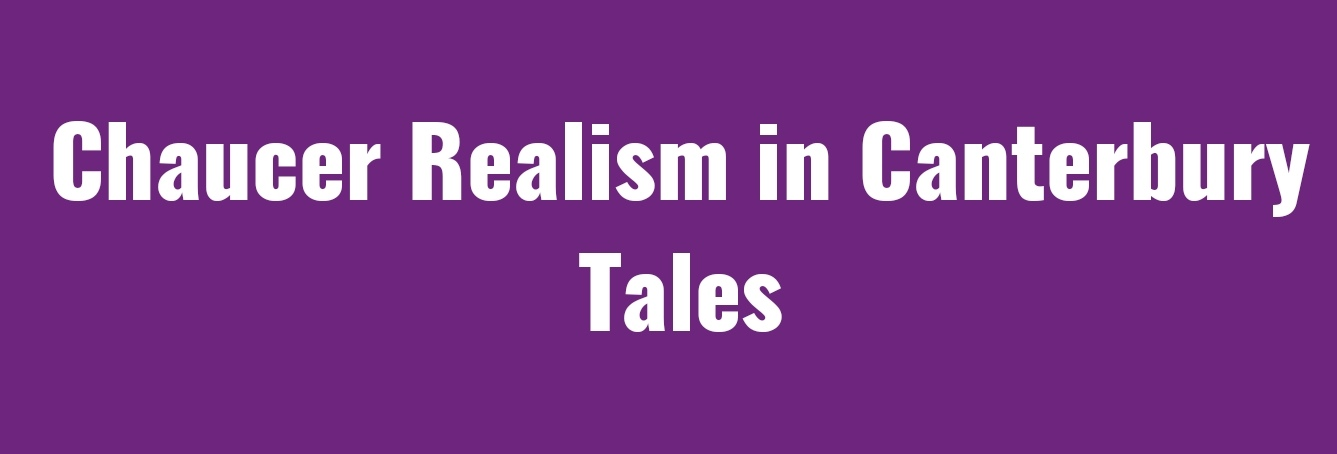 Chaucer Realism in Canterbury Tales