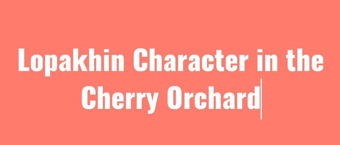 Lopakhin Character in the Cherry Orchard