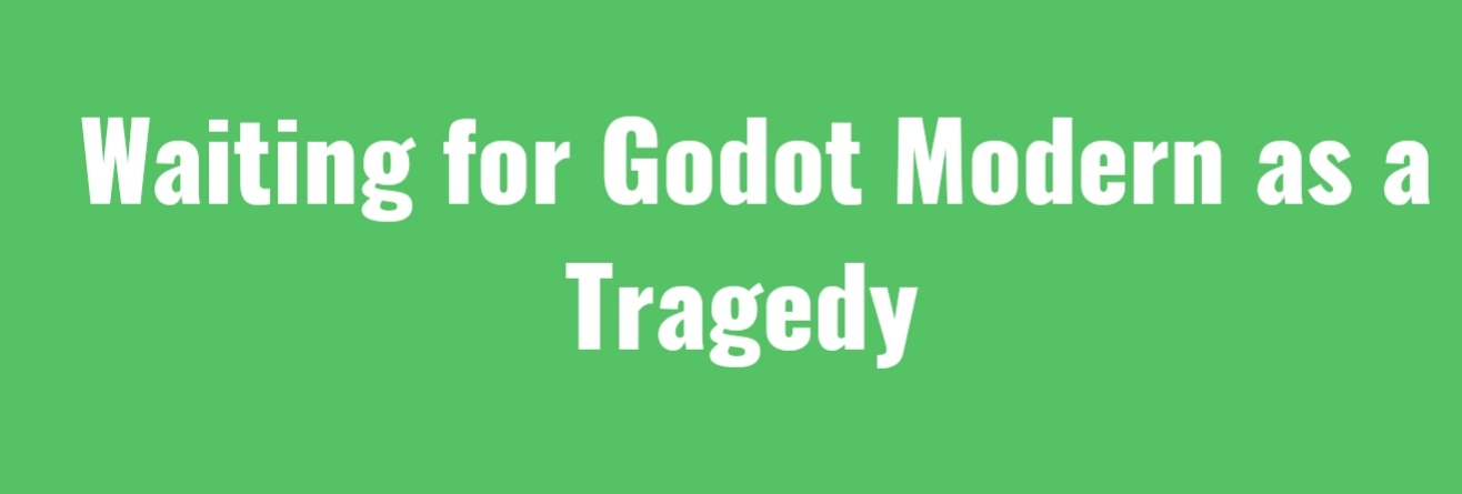 Waiting for Godot Modern Tragedy