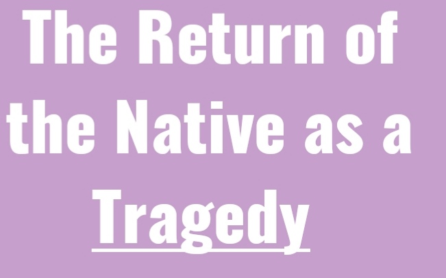 The Return of Native as a tragedy