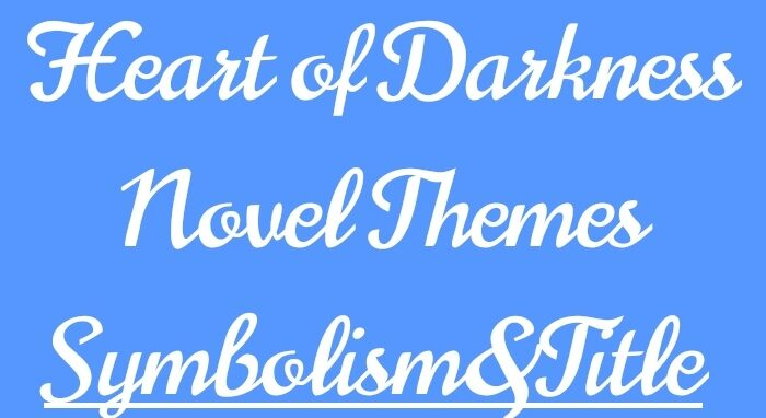 Heart of darkness Theme  Major Themes  Symbolism  Title