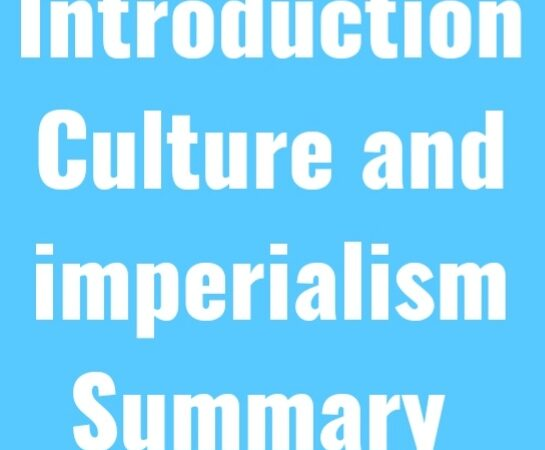 Introduction to Culture and Imperialism by Edward Said summary in detailed | Analysis |Critical analysis |what is the relationship between culture and imperialism