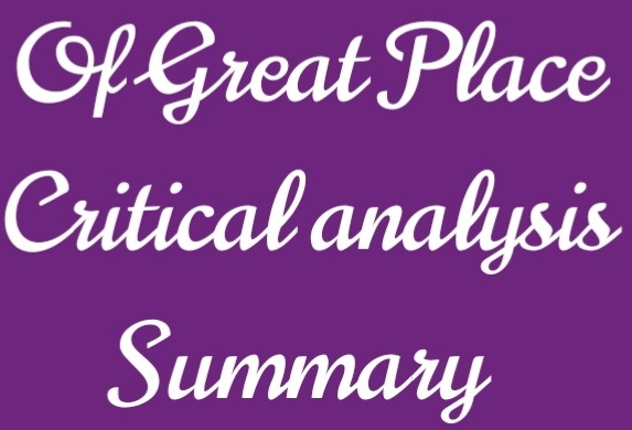 Of Great Place Summary| Critical Analysis+ Critical Appreciation