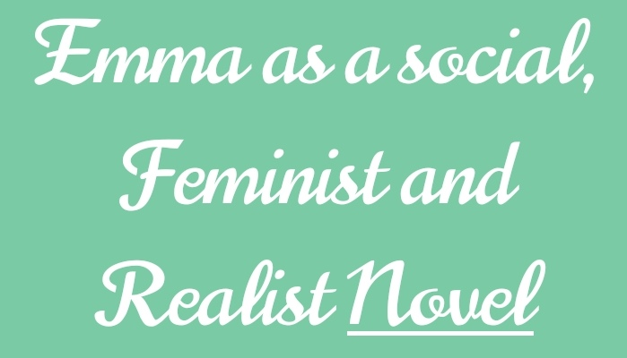 Emma as a social, feminist and realistic novel by Jane Austen