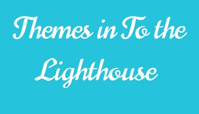 Themes in To the light house by Virginia Woolf