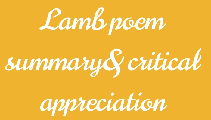 Critical analysis, appreciation, themes summary of the poem lamb by William Blake